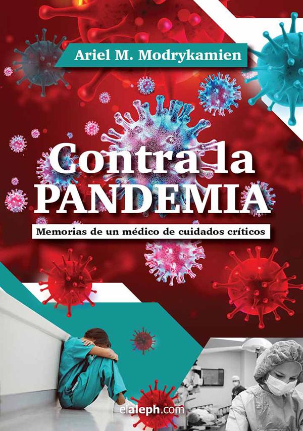 Contra la pandemia: Memorias de un médico de cuidados críticos (Nuevo)