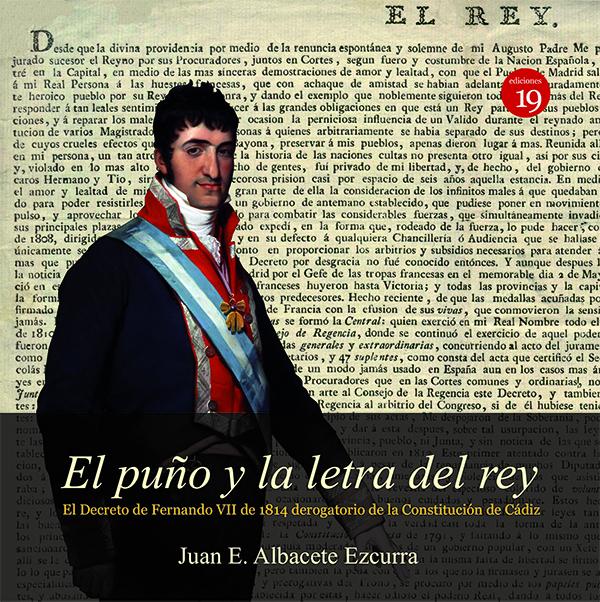 El puño y la letra del rey. El Decreto de Fernando VII de 1814 derogatorio de la Constitución de Cád (Nuevo)