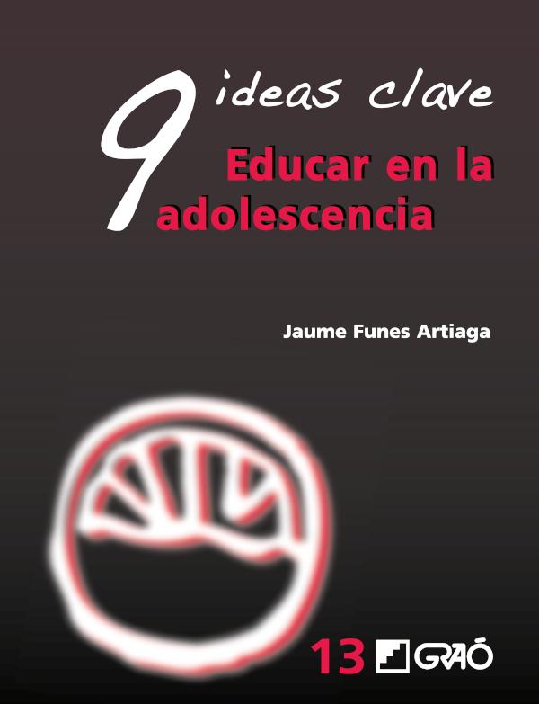 9 Ideas Clave. Educar en la adolescencia (Nuevo)