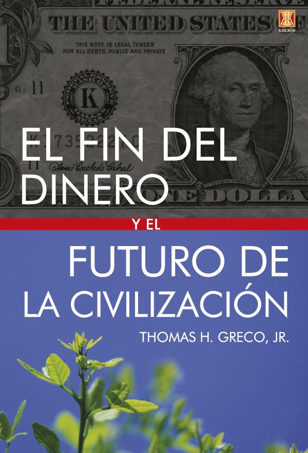 EL FIN DEL DINERO Y EL FUTURO DE LA CIVILIZACIÓN (Nuevo)
