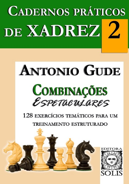 Cadernos Práticos de Xadrez - 2 - Combinações Espetaculares (Nuevo)